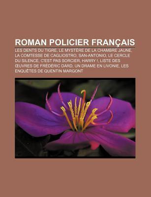 Roman Policier Fran Ais: Les Dents Du Tigre, Le Myst Re de La Chambre Jaune, La Comtesse de Cagliostro, San-Antonio, Le Cercle Du Silence Books LLC