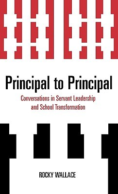 Servant Leader and High School Change: More Lessons from Principal to Principal  by  Rocky Wallace