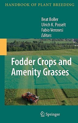 Fodder Crops And Amenity Grasses (Handbook Of Plant Breeding)  by  Beat Boller
