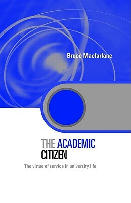 The Academic Citizen: The Virtue of Service in University Life  by  Bru Macfarlane
