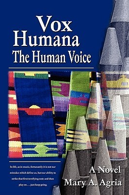 Vox Humana: The Human Voice  by  Mary A. Agria