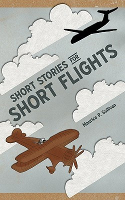 Short Stories for Short Flights  by  Maurice P. Sullivan