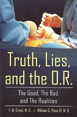 Truth, Lies, and the O.R.: The Good, the Bad, and the Realities  by  F.W. Ernst