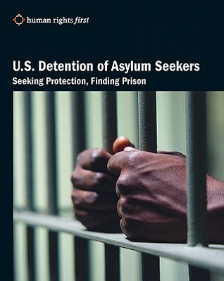 U.S. Detention of Asylum Seekers: Seeking Protection, Finding Prison  by  Human Rights First Staff