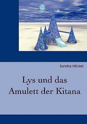 Lys und das Amulett der Kitana Sandra Höckel