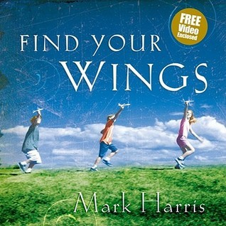 Find Your Wings Mark R. Harris