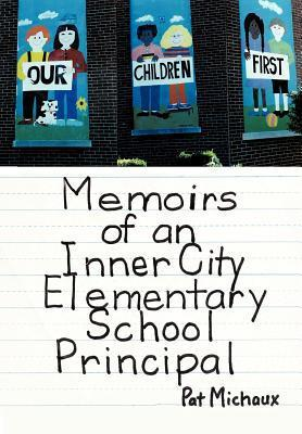 Memoirs of an Inner City Elementary School Principal  by  Pat Michaux