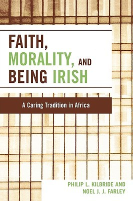 Faith, Morality and Being Irish: A Caring Tradition in Africa  by  Philip L. Kilbride