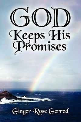 God Keeps His Promises  by  Ginger Rose Gerred