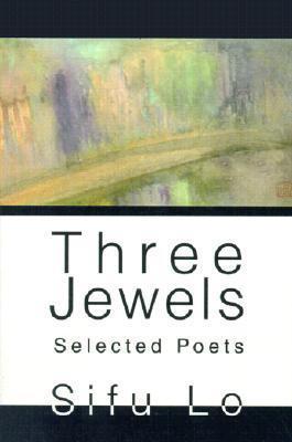 Three Jewels: Selected Poets Sifu Lo