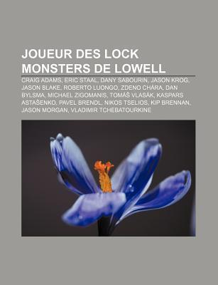 Joueur Des Lock Monsters de Lowell: Craig Adams, Eric Staal, Dany Sabourin, Jason Krog, Jason Blake, Roberto Luongo, Zdeno Ch Ra, Dan Bylsma  by  Books LLC