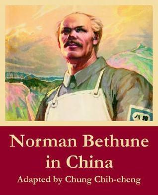 Norman Bethune in China  by  Chung Chih-cheng