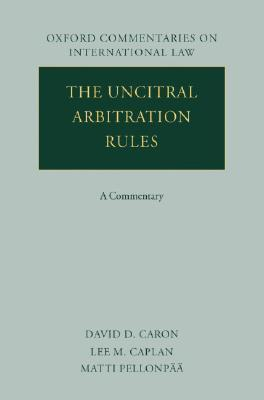 The Uncitral Arbitration Rules: A Commentary David D. Caron