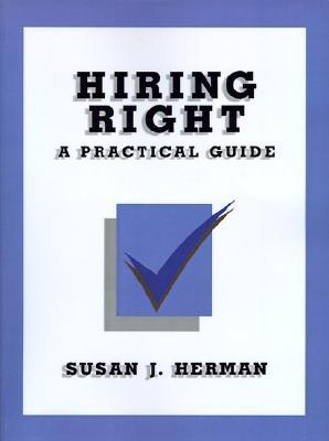Hiring Right: A Practical Guide  by  Susan J. Herman