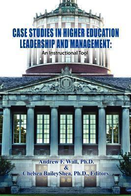 Case Studies in Higher Education Leadership and Management: An Instructional Tool Andrew F. Wall
