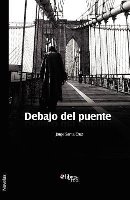 Debajo del Puente Jorge Santa Cruz