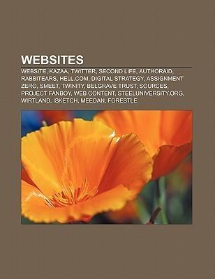 Websites: Website, Kazaa, Twitter, Second Life, Authoraid, Rabbitears, Hell.Com, Digital Strategy, Assignment Zero, Smeet, Twini  by  Source Wikipedia