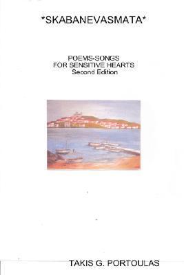 Skabanevasmata: Poems-Songs for Sensitive Hearts  by  TAKIS G. PORTOULAS