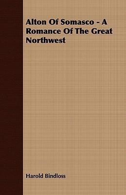 Alton of Somasco - A Romance of the Great Northwest  by  Harold Bindloss