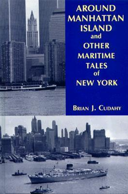 Around Manhattan Island and Other Tales of Maritime NY Brian Cudahy