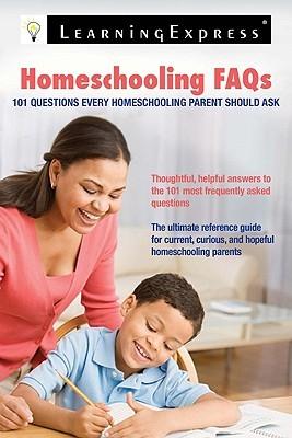 Homeschooling FAQs: 101 Questions Every Homeschooling Parent Should Ask Tamra B. Orr
