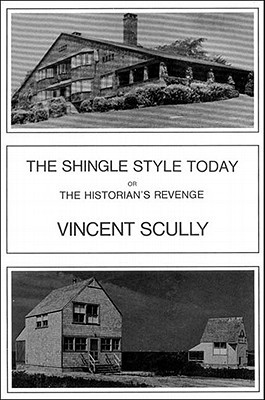The Shingle Style Today: Or, The Historians Revenge  by  Vincent Scully