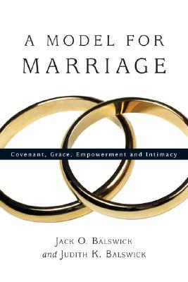 A Model for Marriage: Covenant, Grace, Empowerment and Intimacy  by  Jack O. Balswick