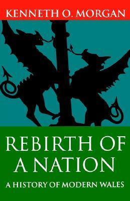 History of Wales: Rebirth of a Nation - Wales, 1880-1980 Vol 6 Kenneth O. Morgan