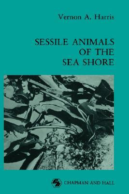 Sessile Animals of the Sea Shore  by  Vernon A. Harris