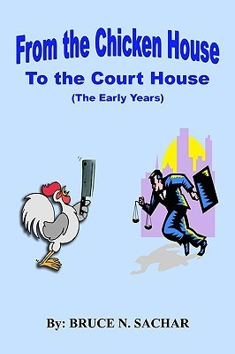 From the Chicken House to the Court House  by  Bruce N. Sachar