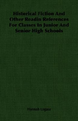 Historical Fiction and Other Readin References for Classes in Junior and Senior High Schools  by  Hannah Logasa