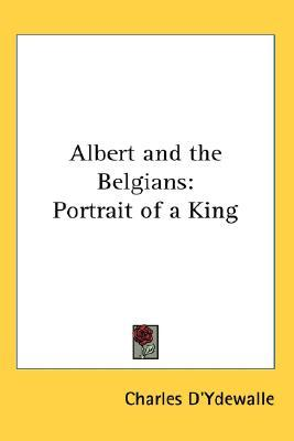 Albert and the Belgians: Portrait of a King  by  Charles dYdewalle