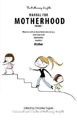 The Mothering Heights Manual for Motherhood Volume 1 Christine Fugate