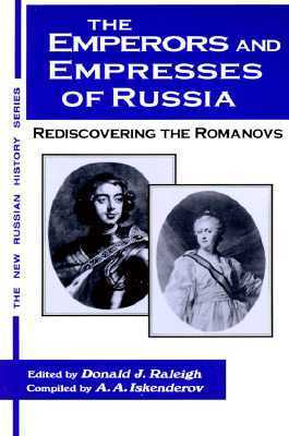 The Emperors and Empresses of Russia: Reconsidering the Romanovs Donald J. Raleigh