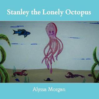 Stanley the Lonely Octopus Alyssa  Morgan
