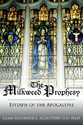 The Milkweed Prophesy: Epitaph Of The Apocalypse Milkweed L. Augustine