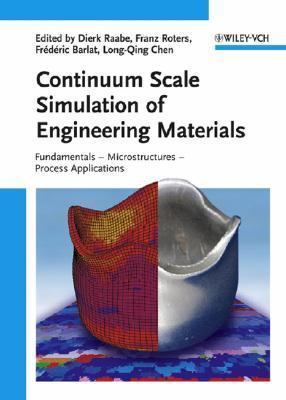 Continuum Scale Simulation of Engineering Materials: Fundamentals - Microstructures - Process Applications  by  Dierk Raabe