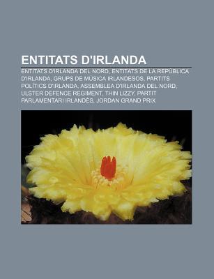 Entitats DIrlanda: Entitats DIrlanda del Nord, Entitats de La Rep Blica DIrlanda, Grups de M Sica Irlandesos, Partits Pol Tics DIrland Source Wikipedia