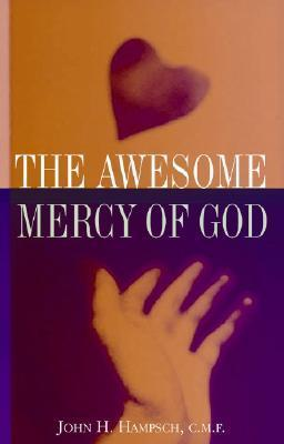 The Awesome Mercy of God John H. Hampsch