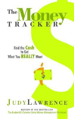 The Money Tracker: Find the Cash to Get What You Really Want  by  Judy Lawrence
