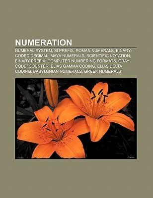 Numeration: Numeral System, Si Prefix, Roman Numerals, Binary-Coded Decimal, Maya Numerals, Scientific Notation, Binary Prefix Source Wikipedia