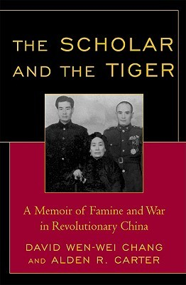 Scholar and the Tiger: A Memoir of Famine and War in Revolutionary China  by  David Wen-wei Chang
