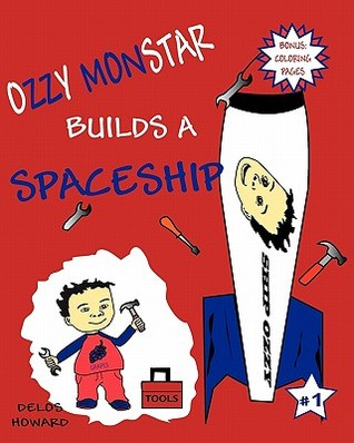Ozzy Monstar Builds a Spaceship Delos Howard
