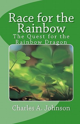 Race for the Rainbow: The Quest for the Rainbow Dragon Charles A. Johnson