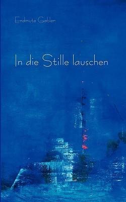 In Die Stille Lauschen  by  Erdmute Gabler