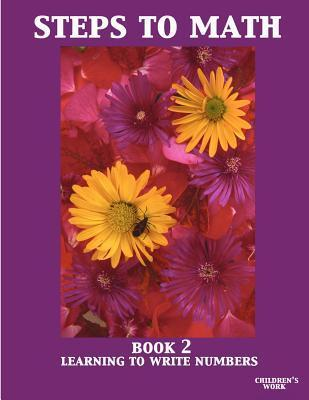 Steps to Math Book 2: Learning to Write Numbers  by  Irma Martinez
