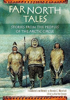 Far North Tales: Stories from the Peoples of the Arctic Circle  by  Bonnie Marshall