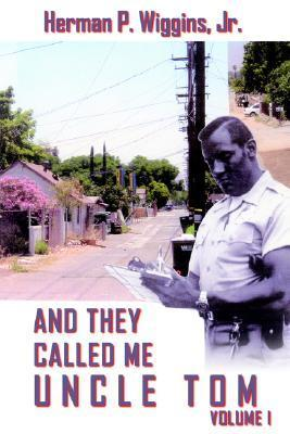 And They Called Me Uncle Tom Volume I  by  Herman P. Wiggins Jr.