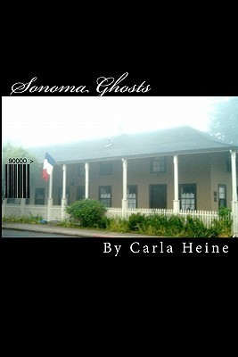 Sonoma Ghosts - In Black and White: True Stories of Sonomas Ghosts and Legends  by  Carla Heine