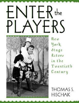 Enter the Players: New York Stage Actors in the Twentieth Century  by  Thomas S. Hischak